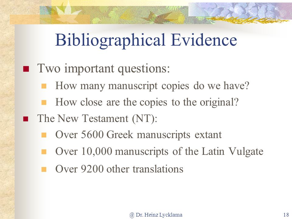 @ Dr. Heinz Lycklama18 Bibliographical Evidence Two important questions: How many manuscript copies do we have? How close are the copies to the origin