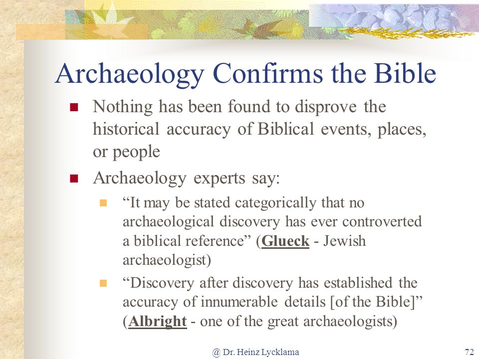 @ Dr. Heinz Lycklama72 Archaeology Confirms the Bible Nothing has been found to disprove the historical accuracy of Biblical events, places, or people