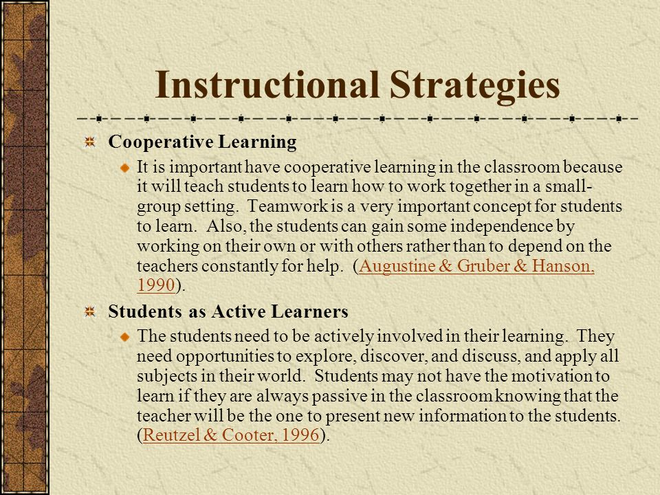 Instructional Strategies Cooperative Learning It is important have cooperative learning in the classroom because it will teach students to learn how to work together in a small- group setting.