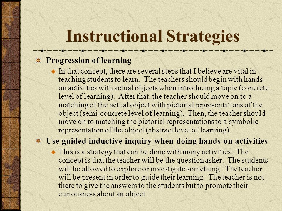 Instructional Strategies Progression of learning In that concept, there are several steps that I believe are vital in teaching students to learn.