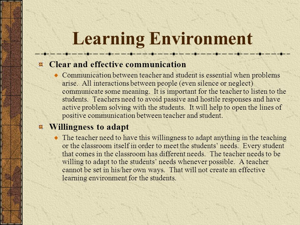 Learning Environment Clear and effective communication Communication between teacher and student is essential when problems arise.