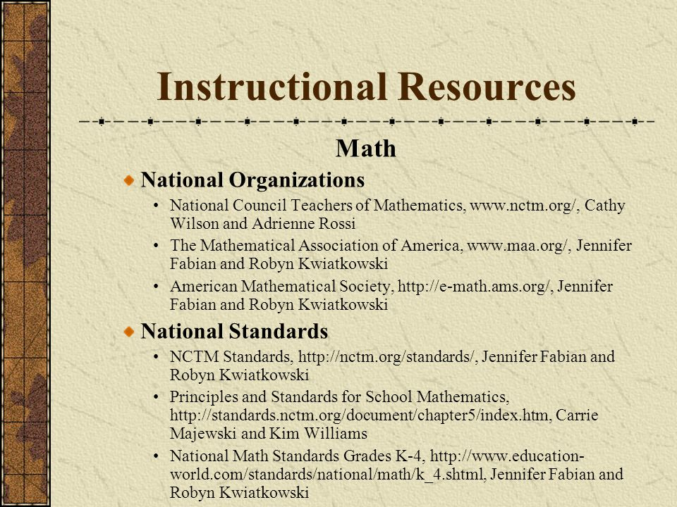 Instructional Resources Math National Organizations National Council Teachers of Mathematics, www.nctm.org/, Cathy Wilson and Adrienne Rossi The Mathe