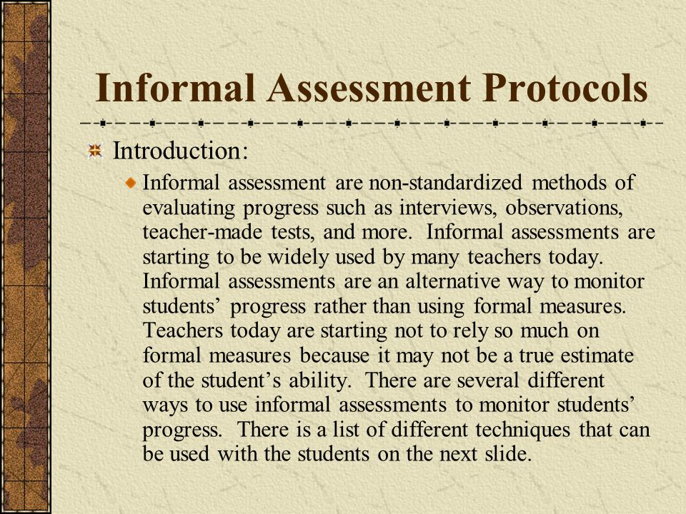 Informal Assessment Protocols Introduction: Informal assessment are non-standardized methods of evaluating progress such as interviews, observations,