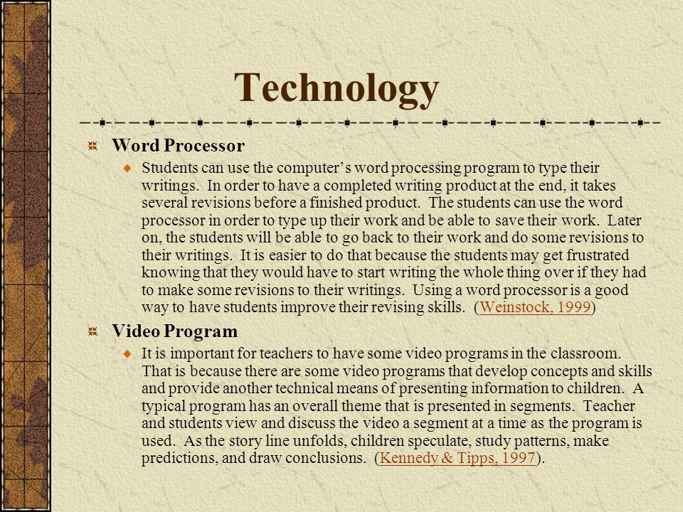 Technology Word Processor Students can use the computers word processing program to type their writings. In order to have a completed writing product