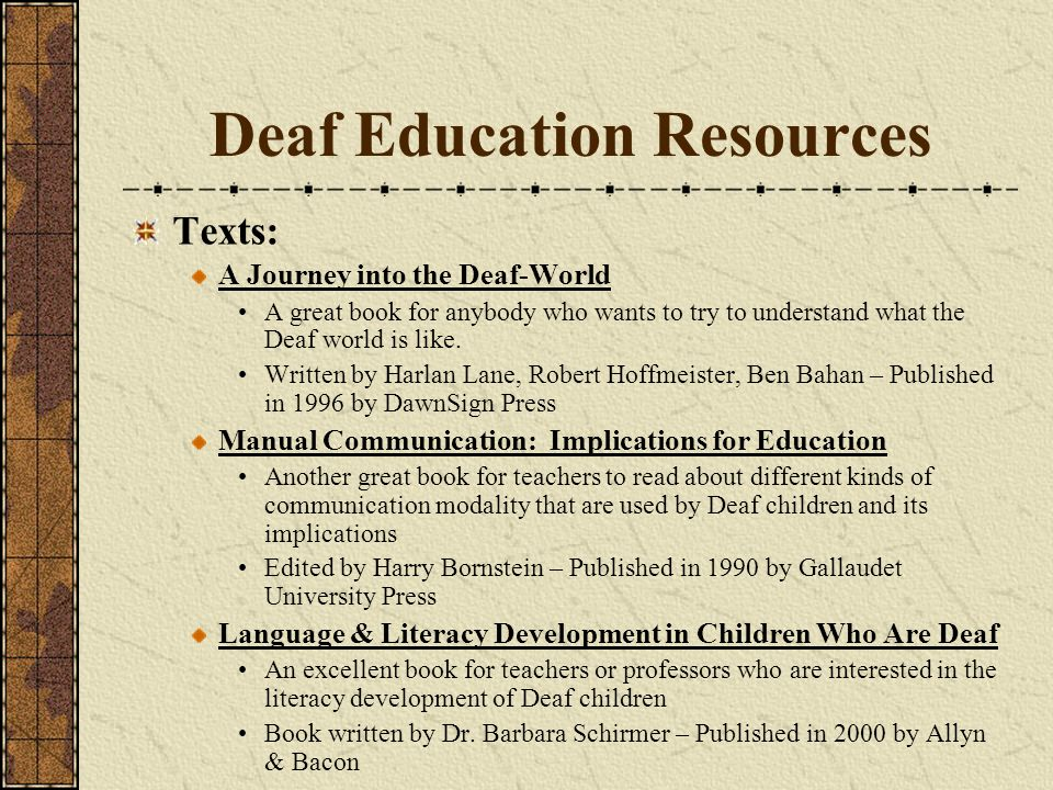 Deaf Education Resources Texts: A Journey into the Deaf-World A great book for anybody who wants to try to understand what the Deaf world is like. Wri