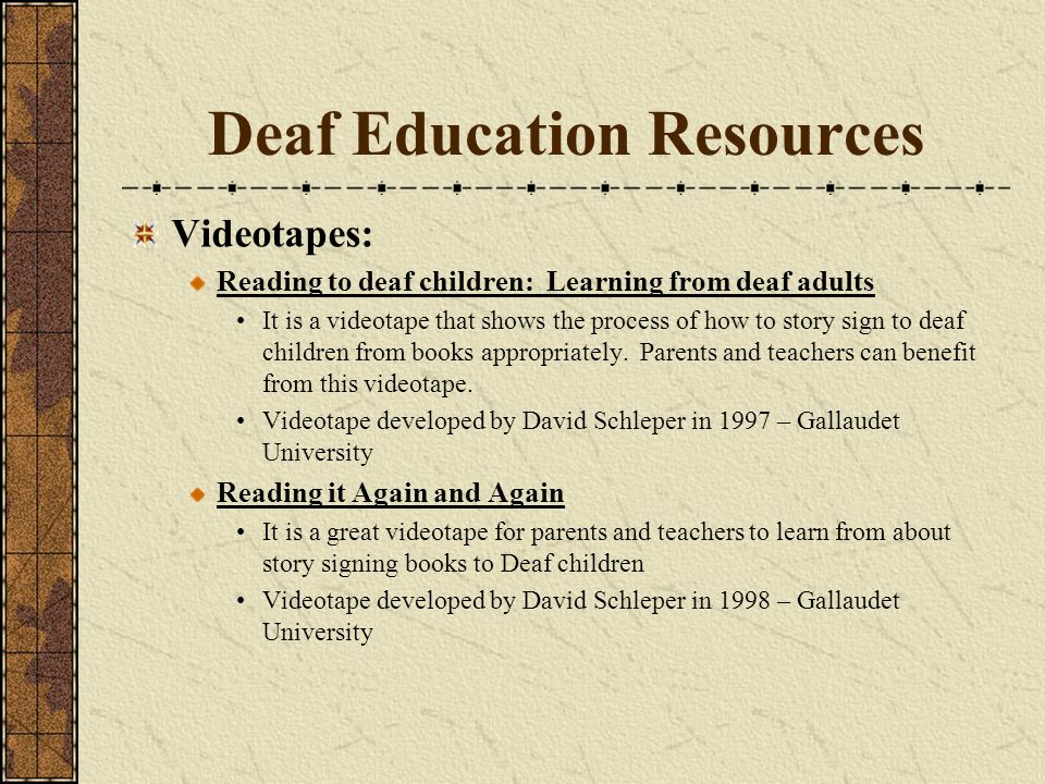 Deaf Education Resources Videotapes: Reading to deaf children: Learning from deaf adults It is a videotape that shows the process of how to story sign