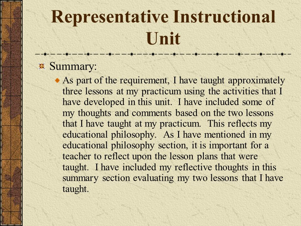 Representative Instructional Unit Summary: As part of the requirement, I have taught approximately three lessons at my practicum using the activities
