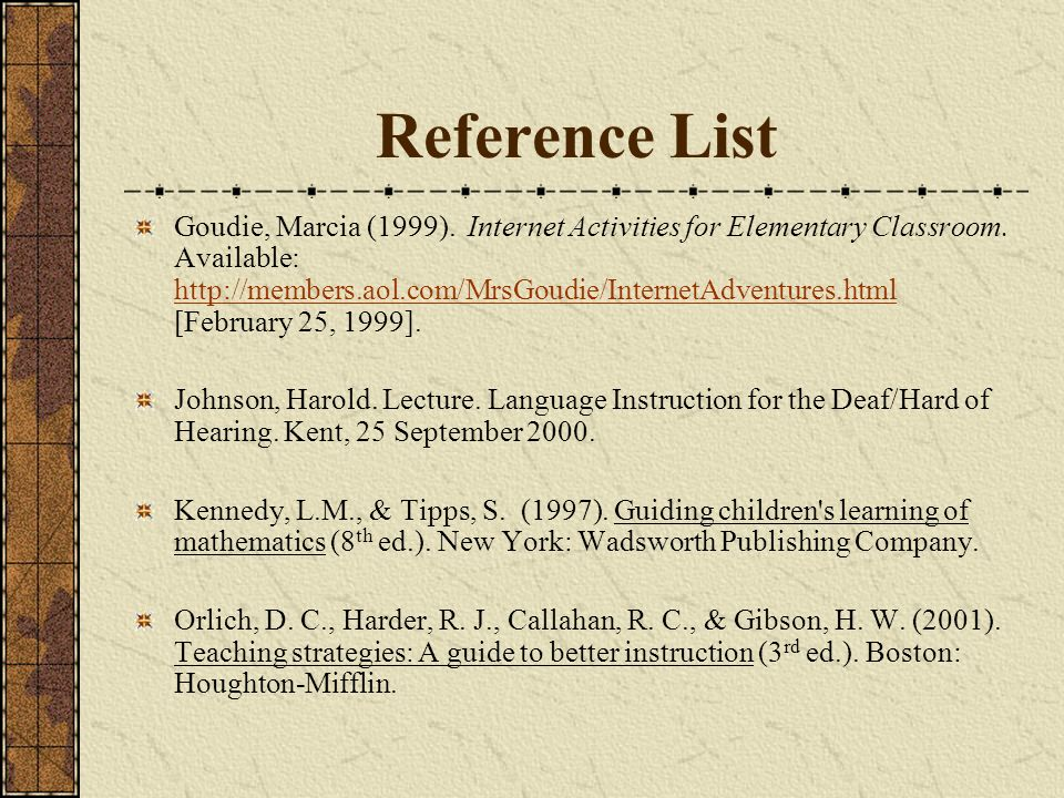 Reference List Goudie, Marcia (1999). Internet Activities for Elementary Classroom. Available: http://members.aol.com/MrsGoudie/InternetAdventures.htm