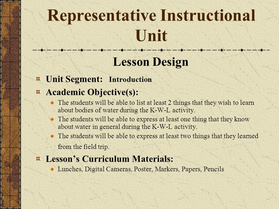 Representative Instructional Unit Lesson Design Unit Segment: Introduction Academic Objective(s): The students will be able to list at least 2 things