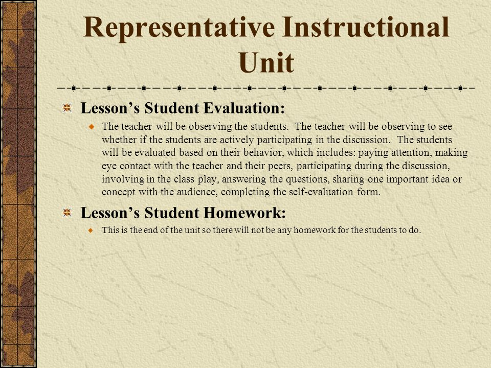 Representative Instructional Unit Lessons Student Evaluation: The teacher will be observing the students. The teacher will be observing to see whether