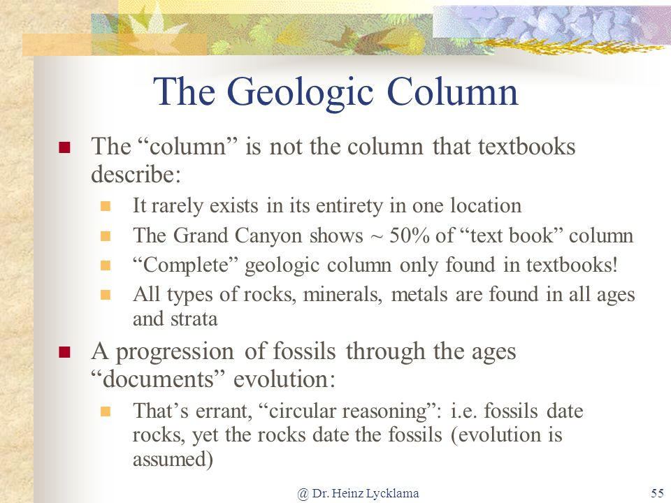 @ Dr. Heinz Lycklama55 The Geologic Column The column is not the column that textbooks describe: It rarely exists in its entirety in one location The