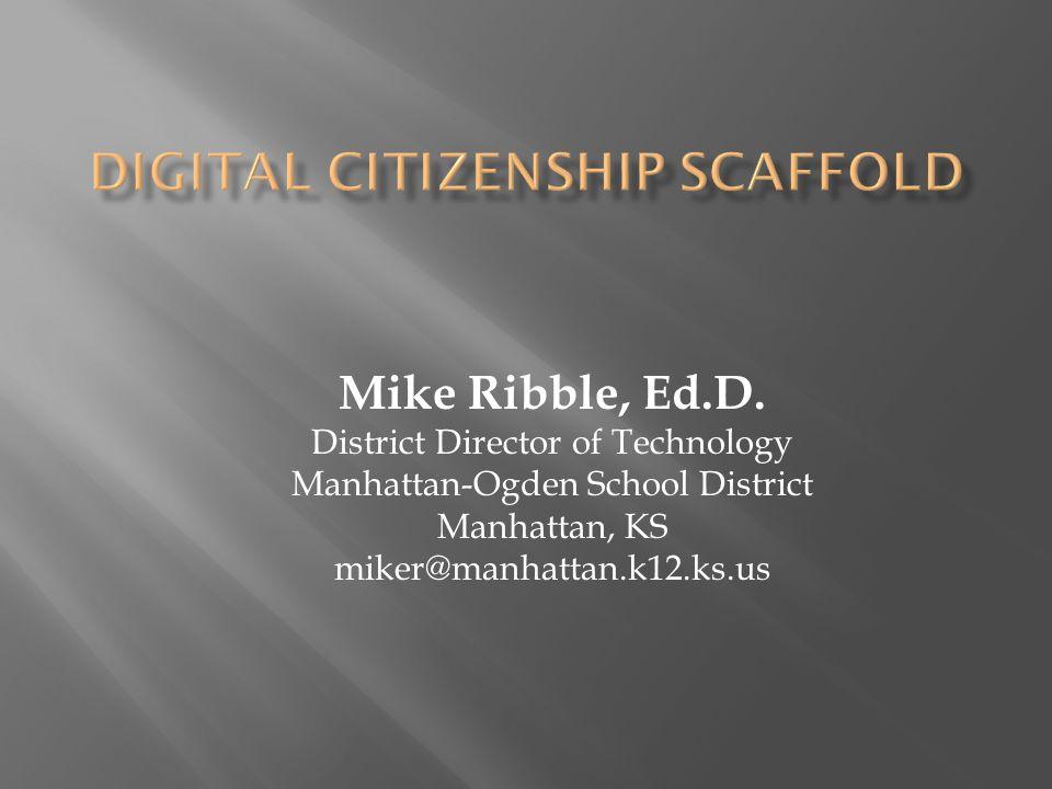 Mike Ribble, Ed.D. District Director of Technology Manhattan-Ogden School District Manhattan, KS miker@manhattan.k12.ks.us