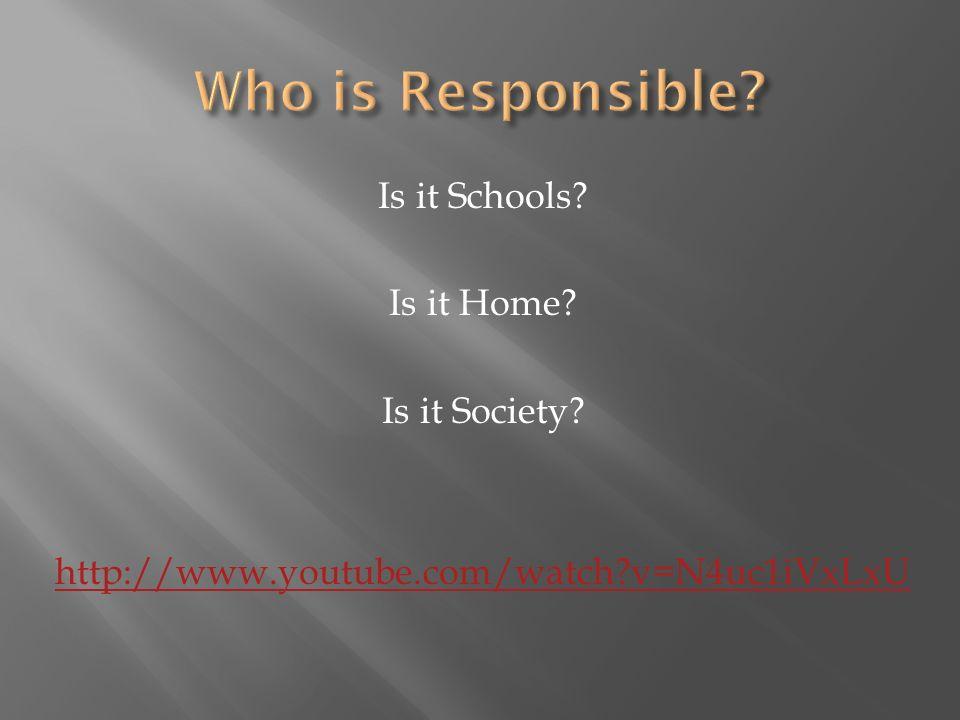 Is it Schools? Is it Home? Is it Society? http://www.youtube.com/watch?v=N4uc1iVxLxU