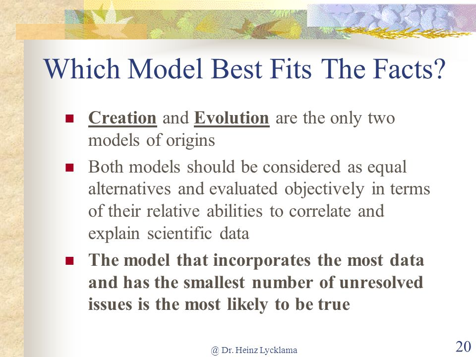 @ Dr. Heinz Lycklama 20 Which Model Best Fits The Facts? Creation and Evolution are the only two models of origins Both models should be considered as