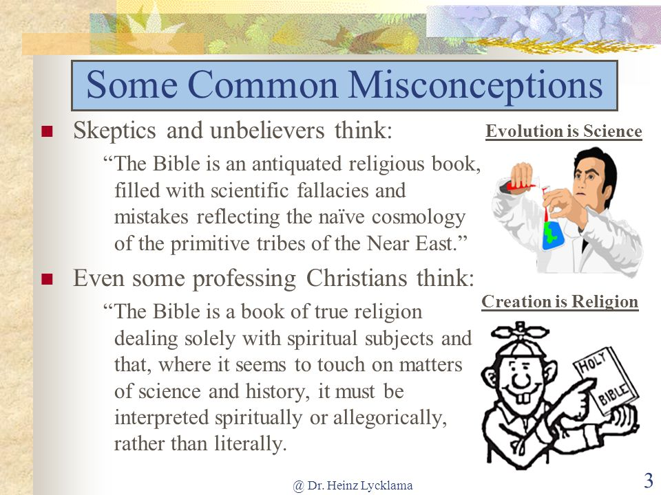 @ Dr. Heinz Lycklama 3 Skeptics and unbelievers think: The Bible is an antiquated religious book, filled with scientific fallacies and mistakes reflec