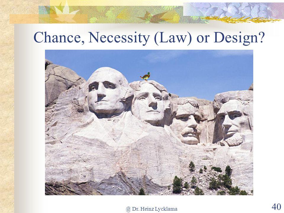 @ Dr. Heinz Lycklama 40 Chance, Necessity (Law) or Design?