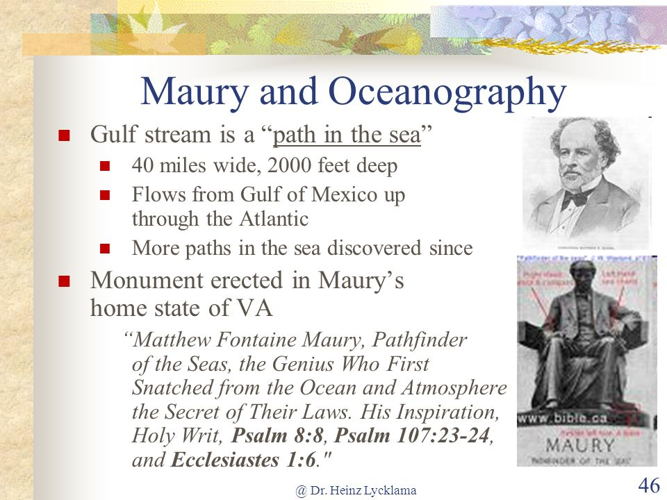 @ Dr. Heinz Lycklama 46 Maury and Oceanography Gulf stream is a path in the sea 40 miles wide, 2000 feet deep Flows from Gulf of Mexico up through the