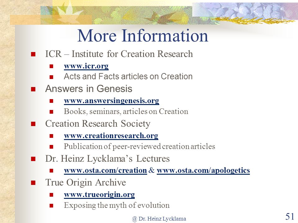 @ Dr. Heinz Lycklama 51 More Information ICR – Institute for Creation Research www.icr.org Acts and Facts articles on Creation Answers in Genesis www.