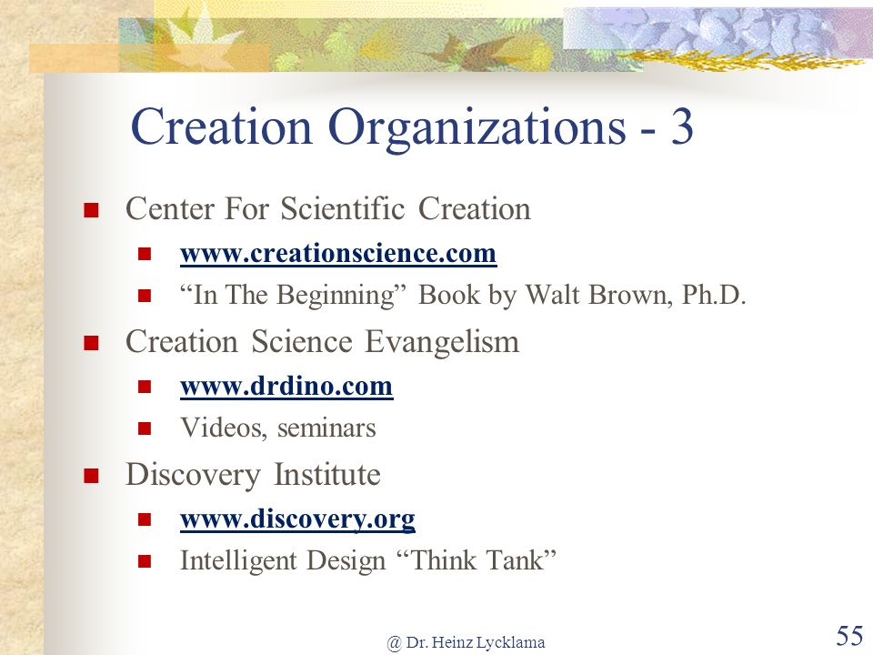 @ Dr. Heinz Lycklama 55 Creation Organizations - 3 Center For Scientific Creation www.creationscience.com In The Beginning Book by Walt Brown, Ph.D. C