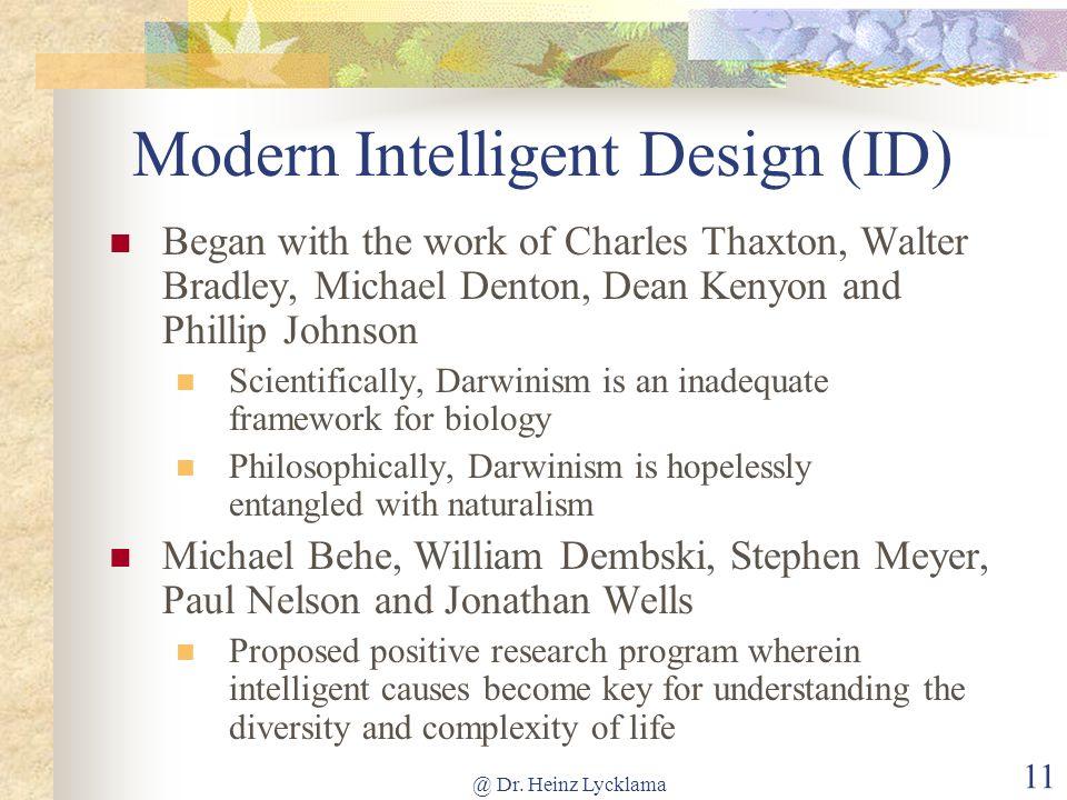 @ Dr. Heinz Lycklama 11 Modern Intelligent Design (ID) Began with the work of Charles Thaxton, Walter Bradley, Michael Denton, Dean Kenyon and Phillip