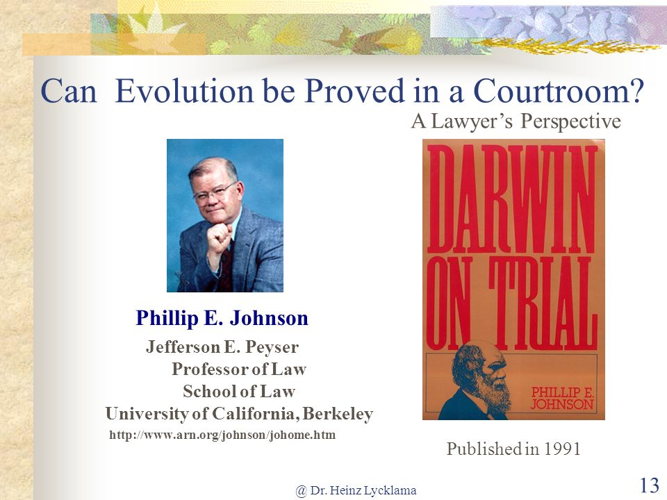 @ Dr.Heinz Lycklama 13 Can Evolution be Proved in a Courtroom.