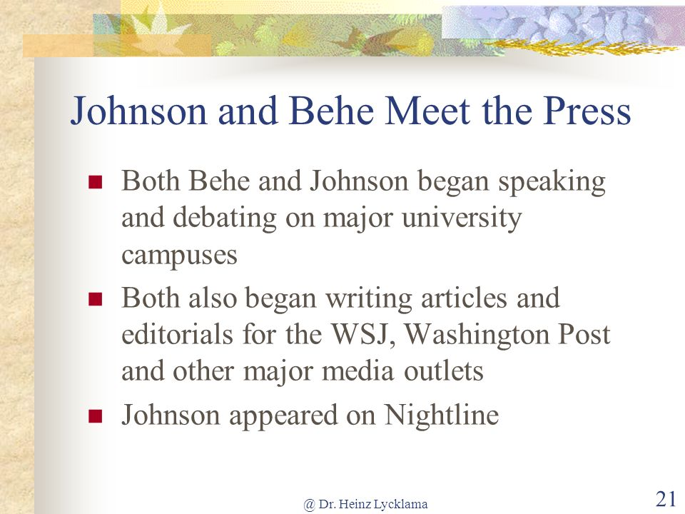 @ Dr. Heinz Lycklama 21 Johnson and Behe Meet the Press Both Behe and Johnson began speaking and debating on major university campuses Both also began