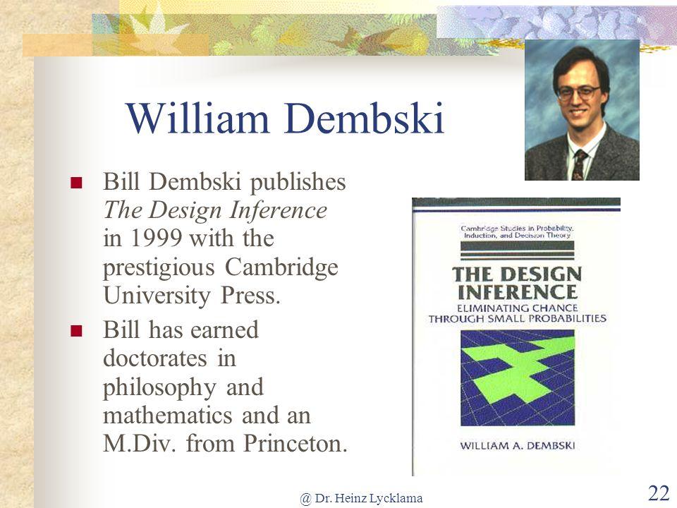@ Dr. Heinz Lycklama 22 William Dembski Bill Dembski publishes The Design Inference in 1999 with the prestigious Cambridge University Press. Bill has