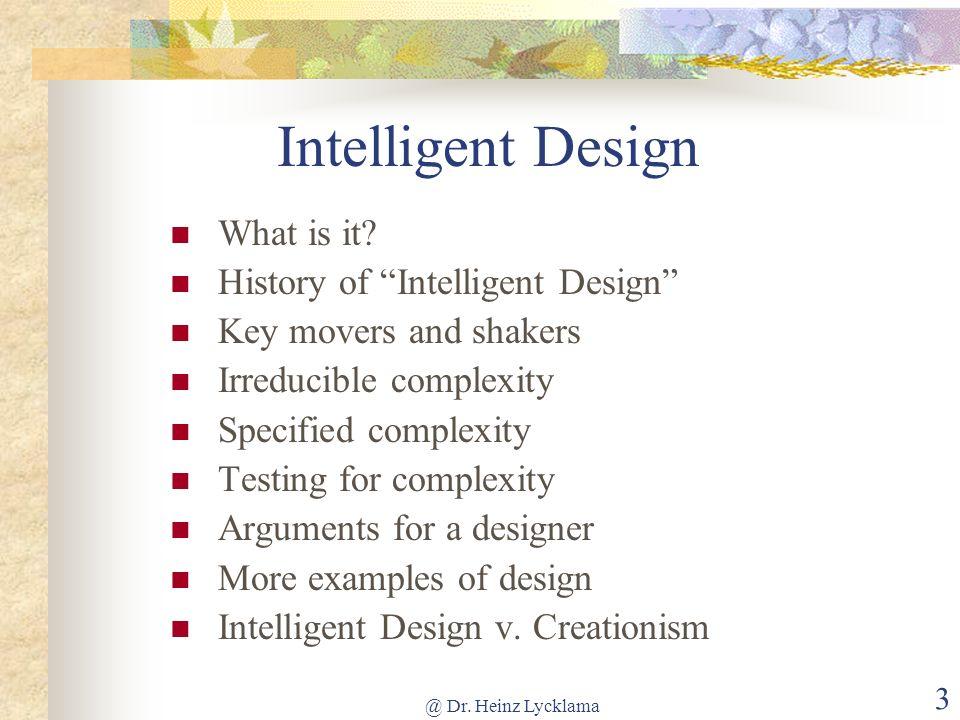 @ Dr.Heinz Lycklama 3 Intelligent Design What is it.