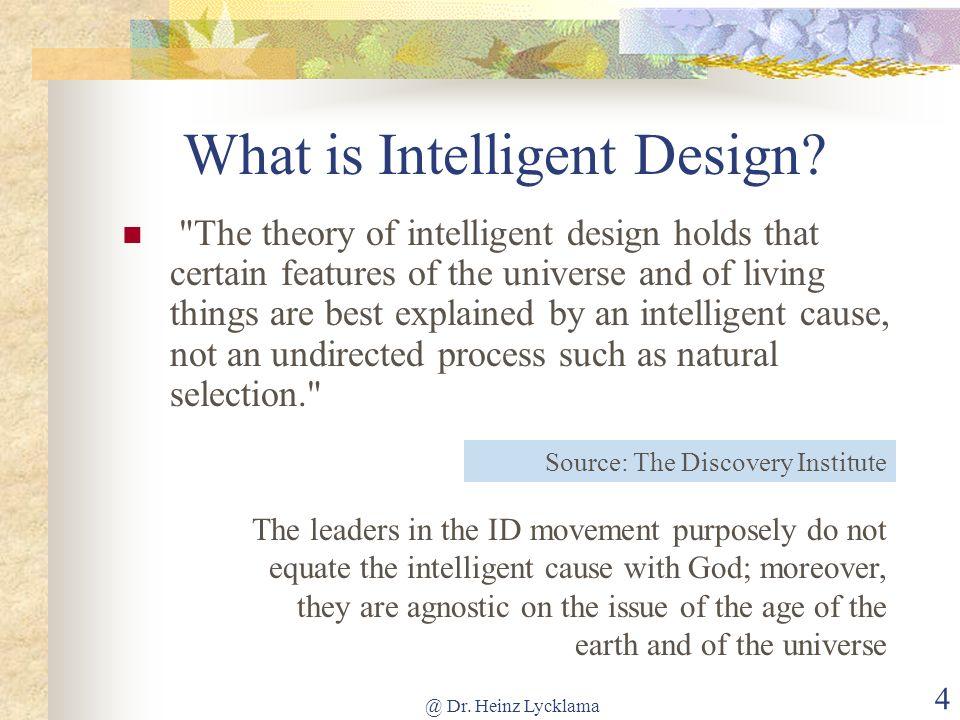 @ Dr. Heinz Lycklama 4 What is Intelligent Design?