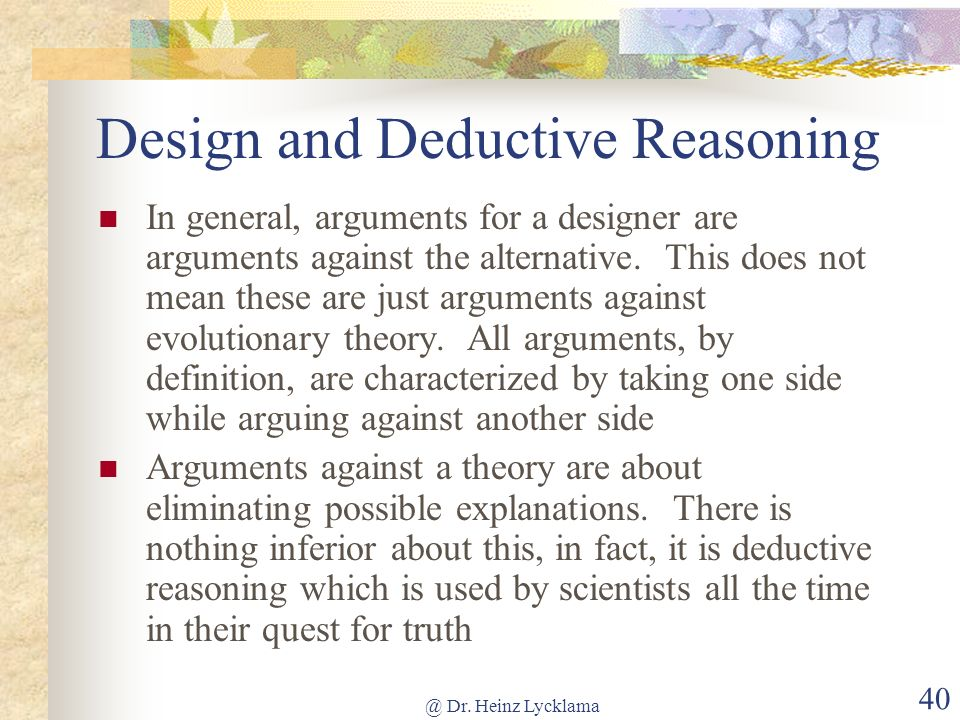 @ Dr. Heinz Lycklama 40 Design and Deductive Reasoning In general, arguments for a designer are arguments against the alternative. This does not mean