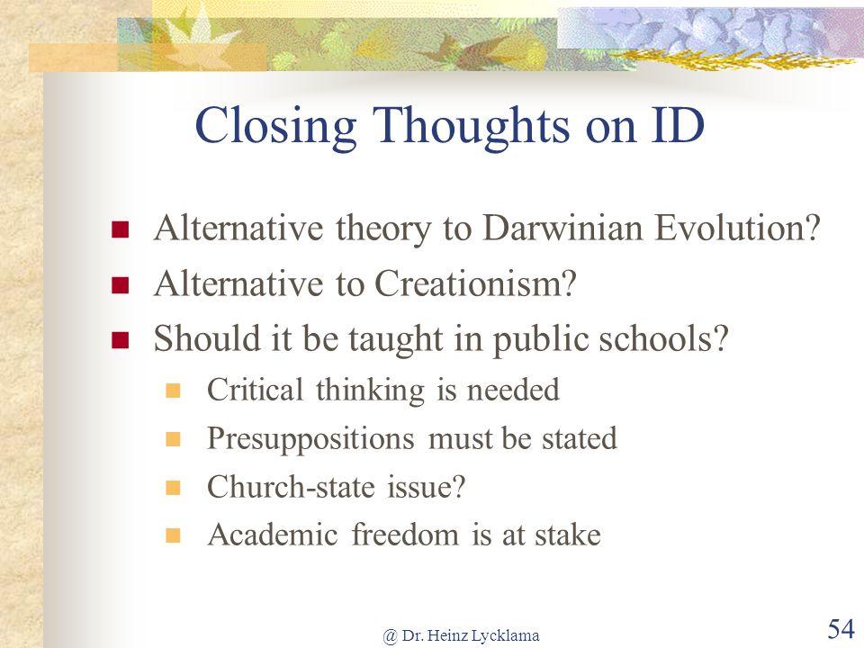@ Dr.Heinz Lycklama 54 Closing Thoughts on ID Alternative theory to Darwinian Evolution.