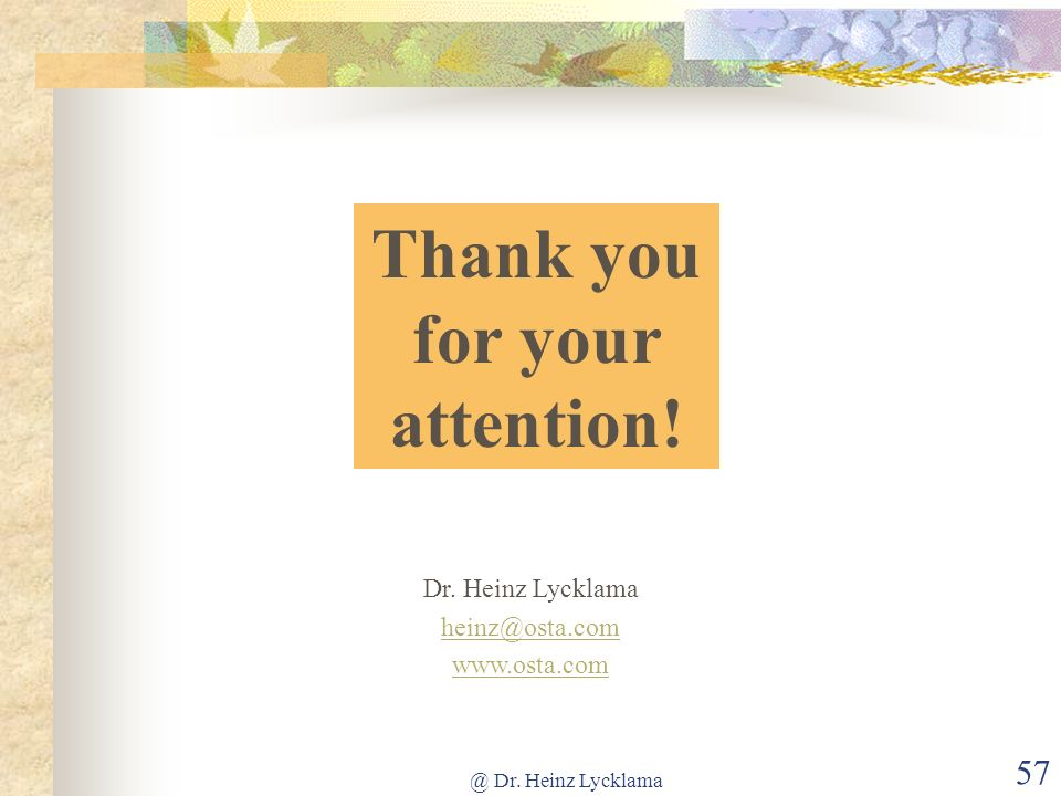 @ Dr. Heinz Lycklama 57 Thank you for your attention! Dr. Heinz Lycklama heinz@osta.com www.osta.com