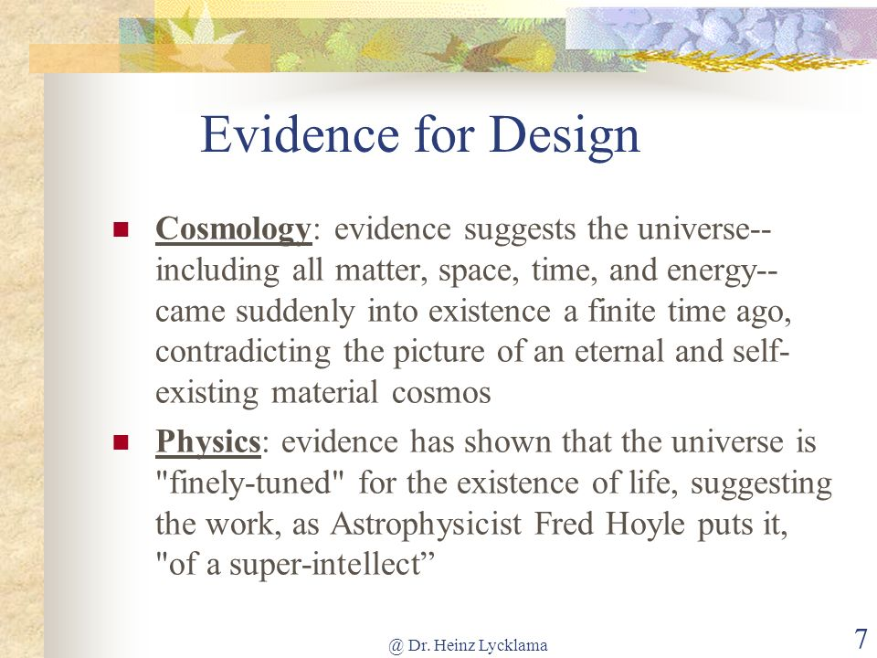 @ Dr. Heinz Lycklama 7 Evidence for Design Cosmology: evidence suggests the universe-- including all matter, space, time, and energy-- came suddenly i