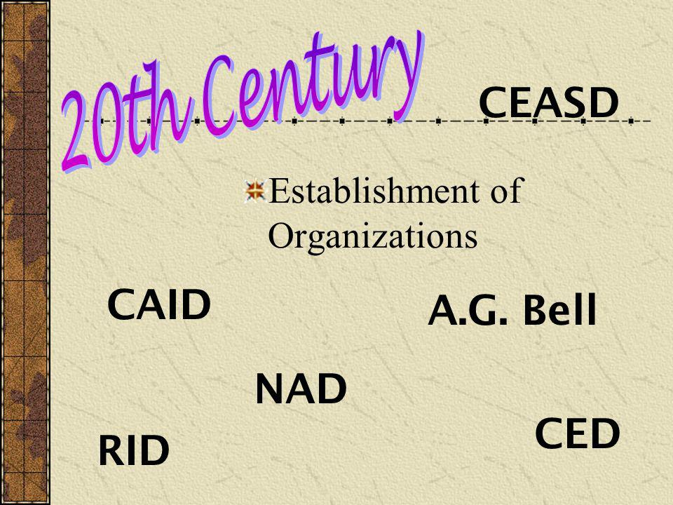Establishment of Organizations CEASD A.G. Bell CED NAD RID CAID