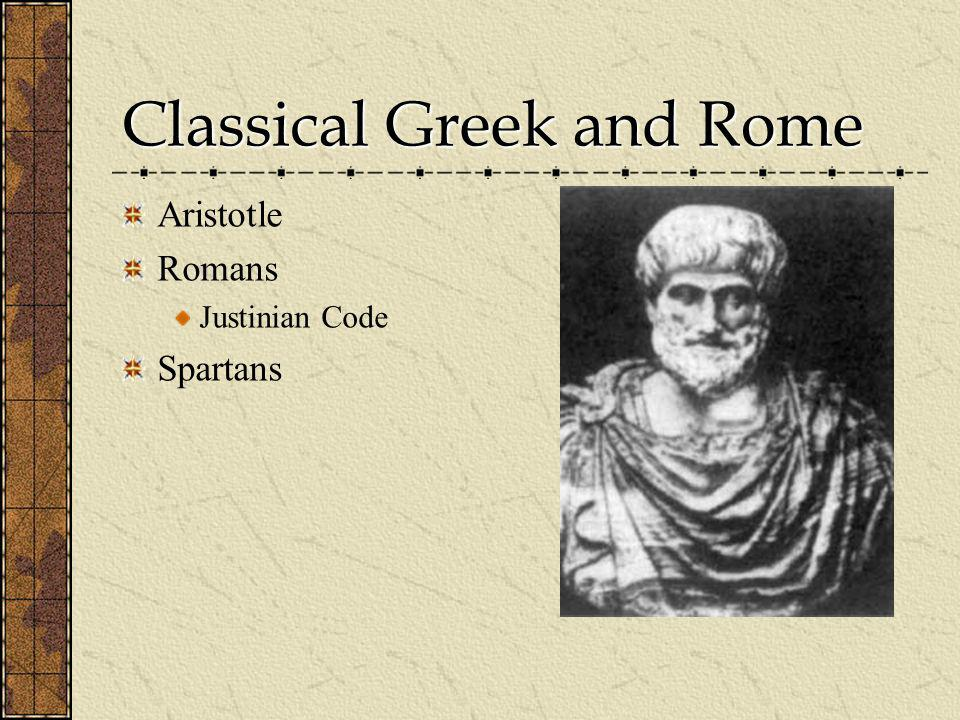 Classical Greek and Rome Aristotle Romans Justinian Code Spartans