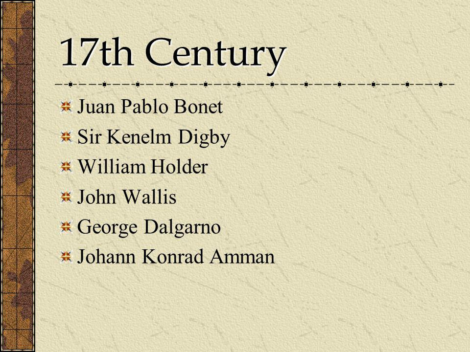 17th Century Juan Pablo Bonet Sir Kenelm Digby William Holder John Wallis George Dalgarno Johann Konrad Amman