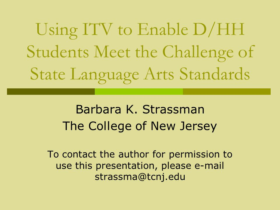 Using ITV to Enable D/HH Students Meet the Challenge of State Language Arts Standards Barbara K.