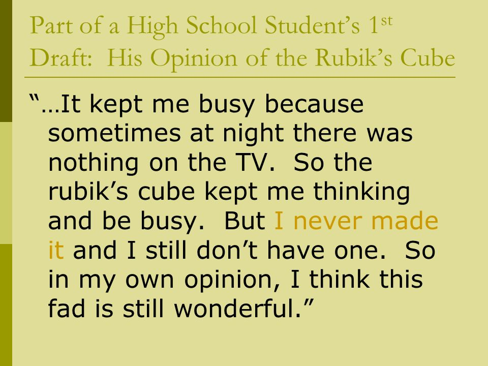 Part of a High School Students 1 st Draft: His Opinion of the Rubiks Cube …It kept me busy because sometimes at night there was nothing on the TV.