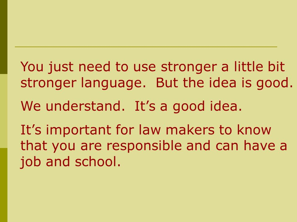 You just need to use stronger a little bit stronger language.