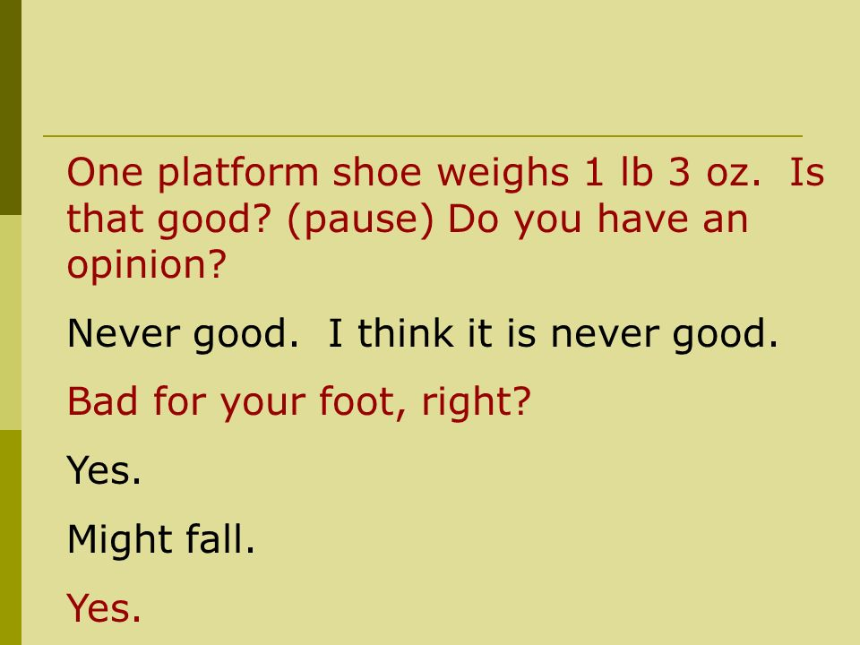 One platform shoe weighs 1 lb 3 oz. Is that good.