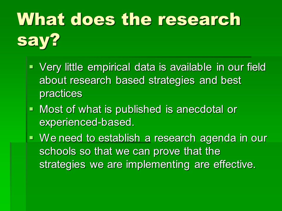 What does the research say? Very little empirical data is available in our field about research based strategies and best practices Very little empiri