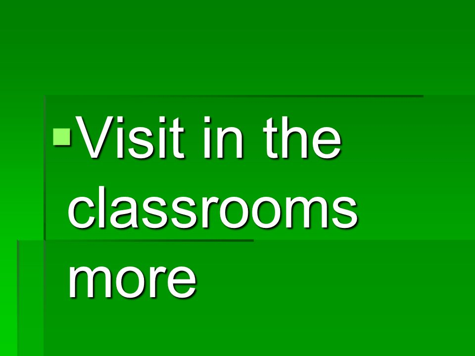Visit in the classrooms more Visit in the classrooms more