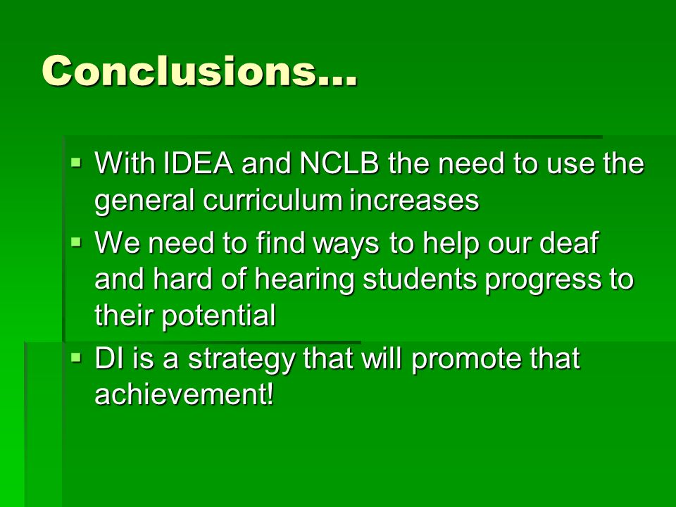 Conclusions… With IDEA and NCLB the need to use the general curriculum increases With IDEA and NCLB the need to use the general curriculum increases W