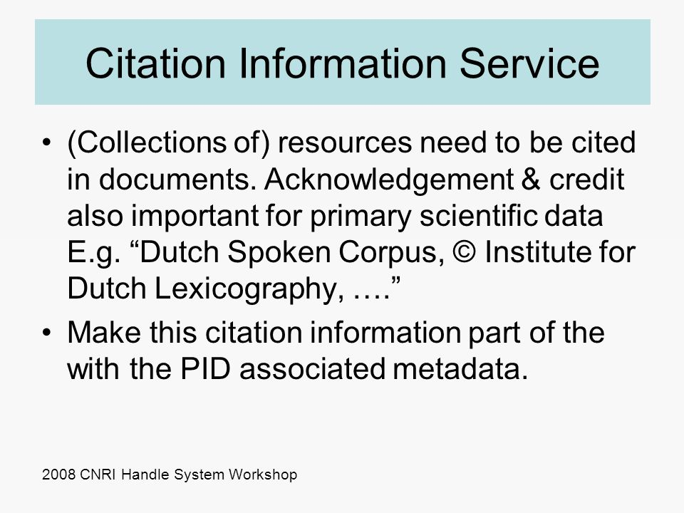 Citation Information Service (Collections of) resources need to be cited in documents. Acknowledgement & credit also important for primary scientific