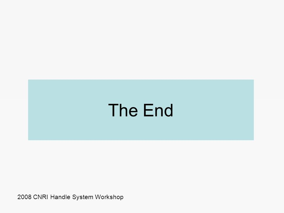 2008 CNRI Handle System Workshop The End