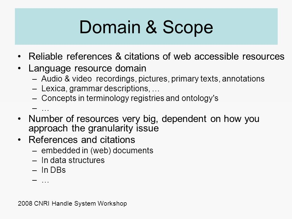 Domain & Scope Reliable references & citations of web accessible resources Language resource domain –Audio & video recordings, pictures, primary texts
