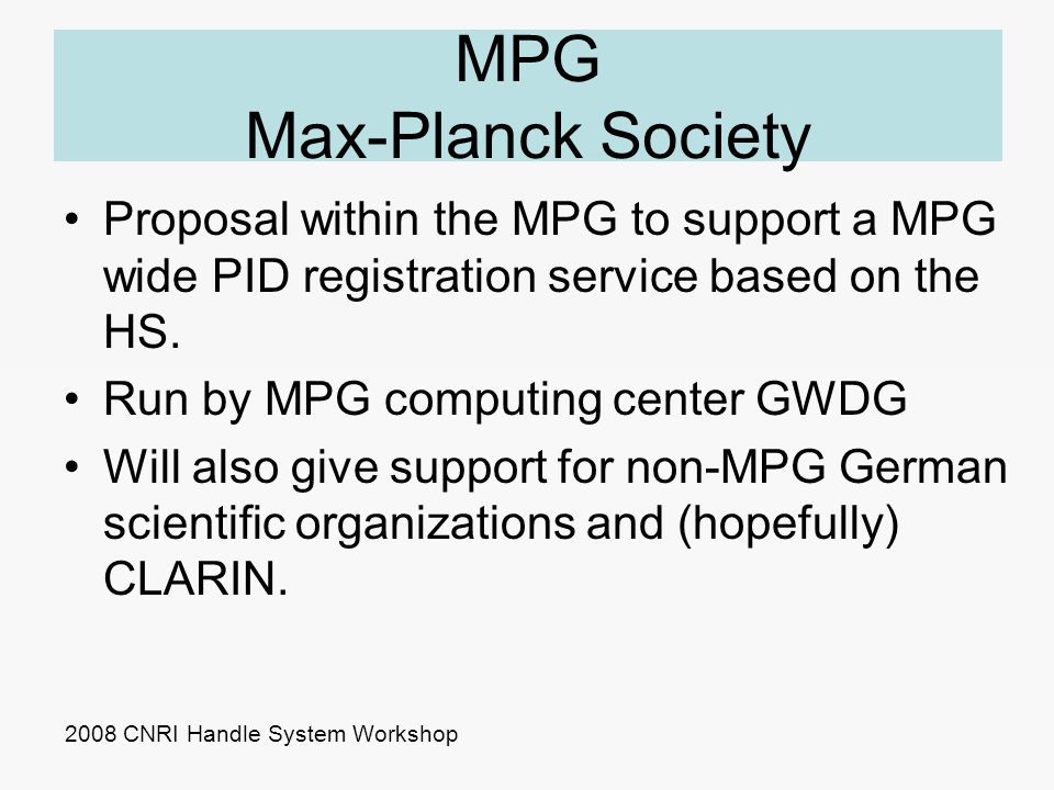 MPG Max-Planck Society Proposal within the MPG to support a MPG wide PID registration service based on the HS.