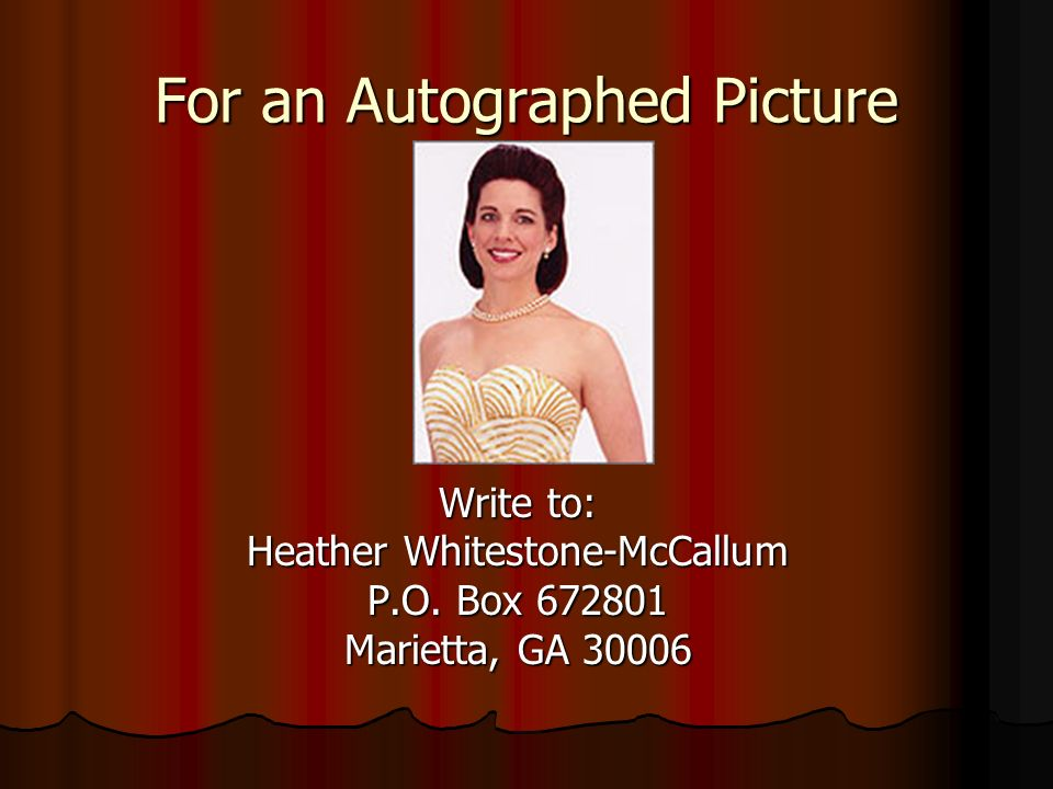 For an Autographed Picture Write to: Heather Whitestone-McCallum P.O. Box 672801 Marietta, GA 30006