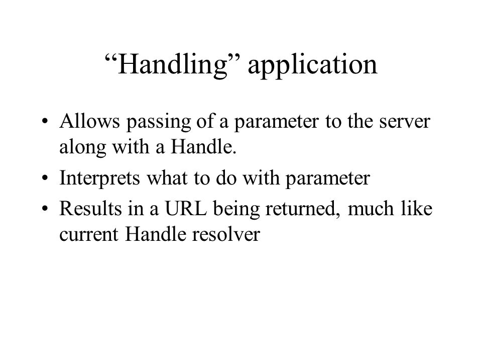 Handling application Allows passing of a parameter to the server along with a Handle.