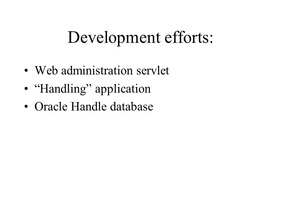 Development efforts: Web administration servlet Handling application Oracle Handle database